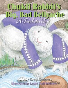 Chukfi Rabbit's Big, Bad Bellyache: A Trickster Tale—Greg Rodgers